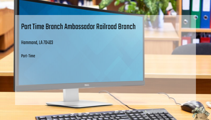 Part Time Branch Ambassador Railroad Branch Capital One Hammond La