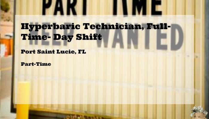 Hyperbaric Technician Full Time Day Shift St Lucie Medical Center