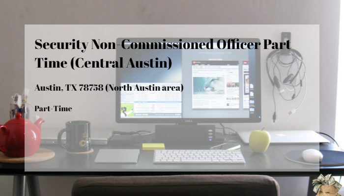 Security Non Commissioned Officer Part Time Central Austin