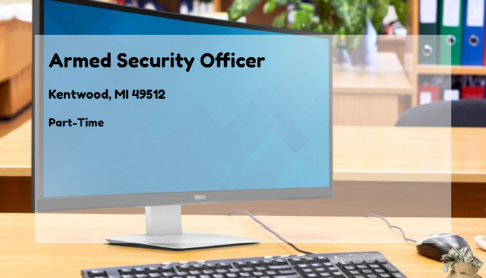 Armed Security Officer DK Security Kentwood, MI 49512 - Part