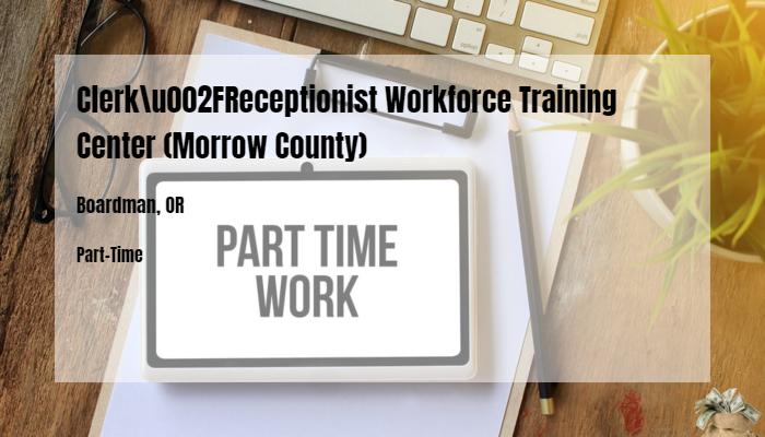 Clerk/Receptionist Workforce Training Center (Morrow County