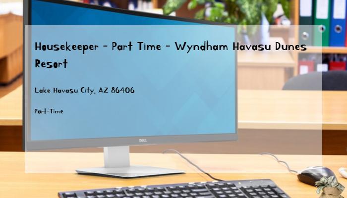 Housekeeper - Part Time - Wyndham Havasu Dunes Resort