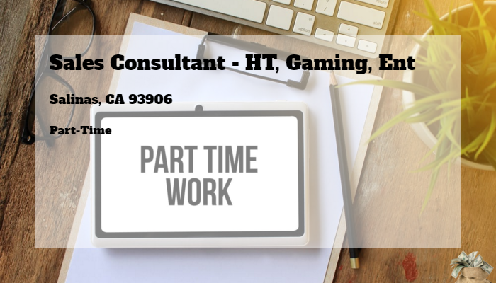 Sales Consultant - HT, Gaming, Ent Best Buy Salinas, CA
